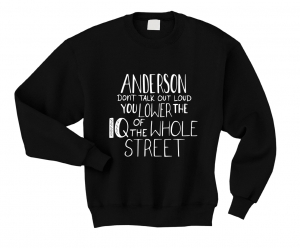 Bluza Anderson shut up you lower the iq of the whole street